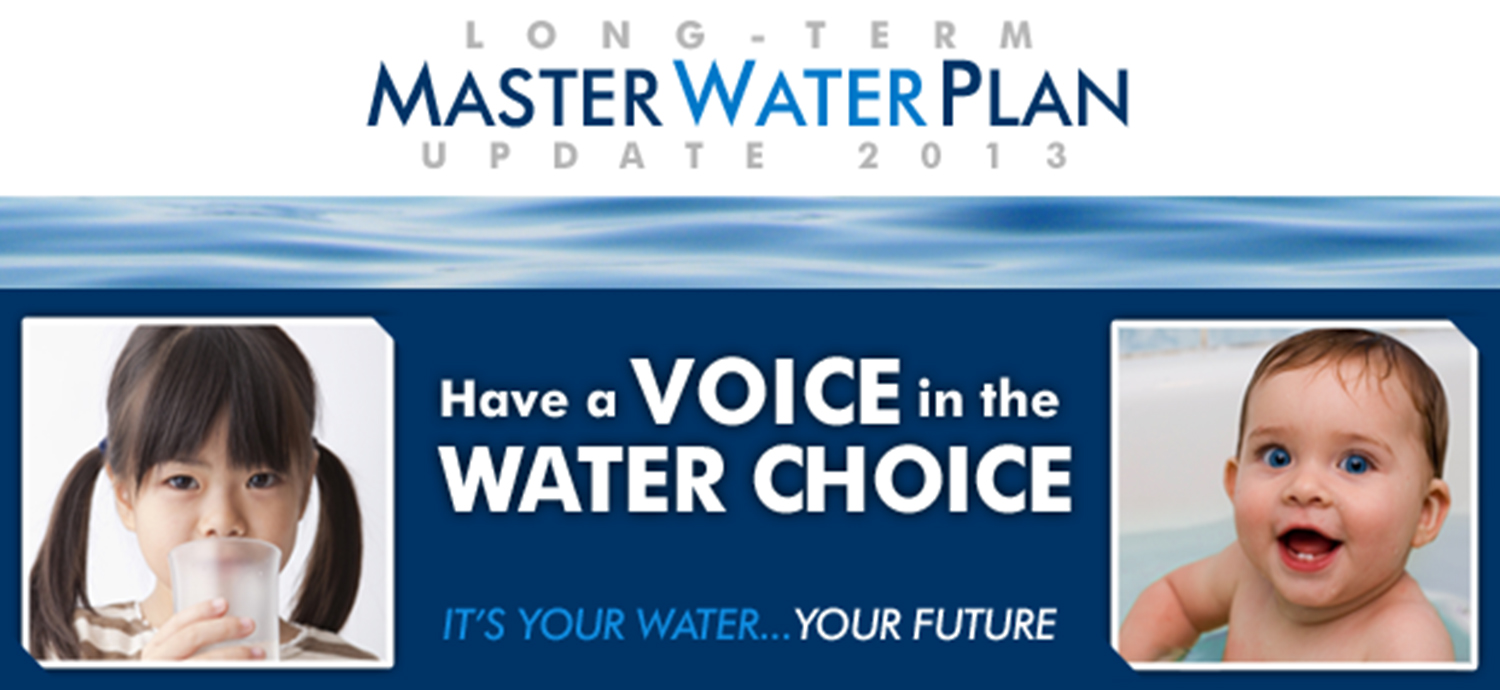 Long-Term Master Water Plan Update 2013: Have a voice in the water choice. It's your water, your future.